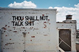 thou shall not talk shit